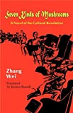 Zhang, Wei: Seven Kinds of Mushrooms: A Novel of the Cultural Revolution