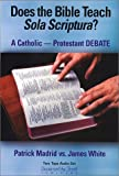 Madrid, Patrick: The Does the Bible Teach Sola Scriptura? Catholic-Protestant Debate