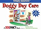 Doggy Daycare: Simple Solutions Series by…