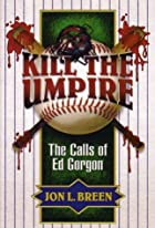 Kill the Umpire: The Calls of Ed Gorgon by…
