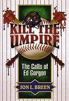 Kill the Umpire: The Calls of Ed Gorgon by…