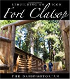 Fort Clatsop: Rebuilding an Icon by The…