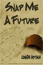 Snap Me a Future by Connie Gotsch