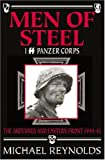 Reynolds, Michael: Men of Steel: I SS Panzer Corps The Ardennes and Eastern Front 1944 - 45