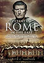 DEFEAT OF ROME IN THE EAST, THE: Crassus,…