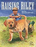 Truax, Doug: Raising Riley: A Kid's First Lab Puppy