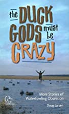 Duck Gods Must Be Crazy: More Stories Of…