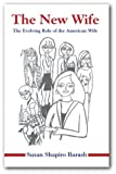 Barash, Susan Shapiro: The New Wife: The Evolving Role of the American Wife