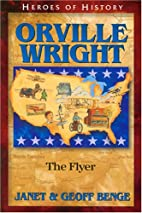 Orville Wright: The Flyer by Janet Benge
