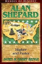 Alan Shepard: Higher Faster by Janet Benge