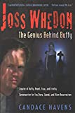 Havens, Candace: Joss Whedon: The Genius Behind Buffy