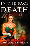 Yarbro, Chelsea Quinn: In the Face of Death: An Historical Horror Novel