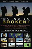 Castro, Adam-Troy: My Ox Is Broken!: Roadblocks, Detours, Fast Forwards and Other Great Moments from Tv's 'the Amazing Race'