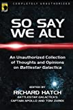 Caughey, Shanna: So Say We All: An Unauthorized Collection of Thoughts and Opinions on Battlestar Galactica