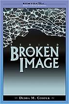 Behind the Broken Image by Debra Cooper