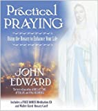 Edward, John: Practical Praying: Using The Rosary To Enhance Your Life