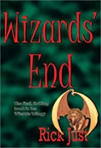 Wizards' End (Wizards Trilogy) by Rick Just