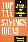 Stemmy, Thomas J.: Top Tax Savings Ideas: A Small Business Tax Survival Kit