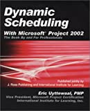 Uyttewaal, Eric: Dynamic Scheduling With Microsoft Project 2002: The Book by and for Professionals