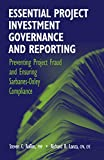 Steven C. Rollins: Essential Project Investment Governance and Reporting: Preventing Project Fraud And Ensuring Sarbanes-Oxley Compliance