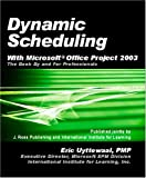 Uyttewaal, Eric: Dynamic Scheduling With Microsoft Office Project 2003: The Book By And For Professionals