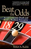 Rudzki, Robert A.: Beat the Odds: Avoid Corporate Death and Build a Resilient Enterprise