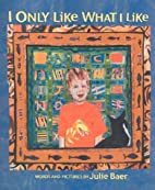 I Only Like What I Like by Julie Baer