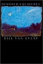 Devoted Creatures by Bill Van Every