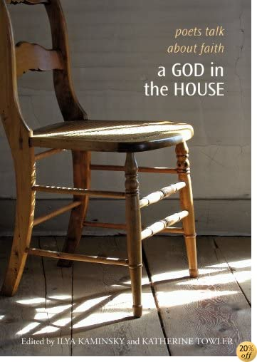 TA God in the House: Poets Talk About Faith (The Tupelo Press Lineage Series)
