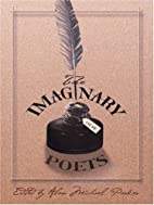 Imaginary Poets: 22 Master Poets Create 22…