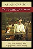 Carlson, Allan: The &quot;American Way&quot;: Family and Community in the Shaping of the American Identity