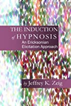 The Induction of Hypnosis: An Ericksonian…