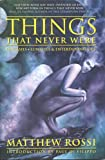Rossi, Matthew: Things That Never Were: Fantasies, Lunacies & Entertaining Lies