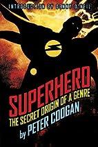 Superhero: The Secret Origin of a Genre by…