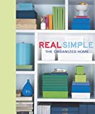 Editors of Real Simple Magazine: Real Simple: The Organized Home