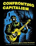 Katsiaficas, George: Confronting Capitalism: Dispatches from a Global Movement