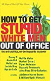Wimsatt, William Upski: How to Get Stupid White Men Out of Office: The Anti-Politics, Un-Boring Guide to Power