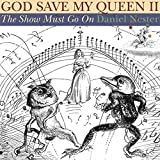 Nester, Daniel: God Save My Queen II: The Show Must Go On