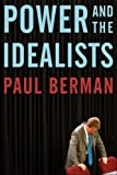 Paul Berman: Power and the Idealists: Or, The Passion of Joschka Fischer, and its Aftermath