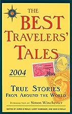 The Best Travelers' Tales 2004: True Stories…