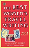 McCauley, Lucy: The Best Women's Travel Writing 2005: True Stories From Around The World