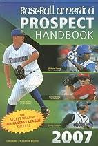 Baseball America 2007 Prospect Handbook: The…