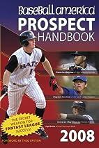 Baseball America 2008 Prospect Handbook: The…