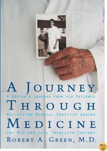 TA Journey Through Medicine: A Doctor's Lessons from His Patients Reflecting Medical Practice During the Mid and Late Twentieth Century