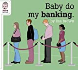 Brown, Lisa: Baby Do My Banking