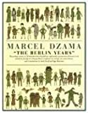 Dzama, Marcel: The Berlin Years