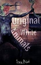 Original White Animals by Tracy Philpot