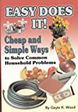 Wood, Gayle K.: Easy Does It: Cheap and Simple Ways to Solve Common Household Problems