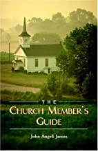 The Church Member's Guide by John Angell…