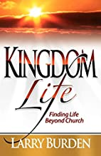 Kingdom Life: Finding Life Beyond Church by…